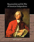 Beaumarchais and the War of American Independence by Professor Elizabeth Sarah Kite (Paperback / softback, 2010)