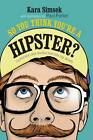 So You Think You're a Hipster: Cautionary Case Studies from the City Streets by Kara Simsek, Emma Gritt (Hardback, 2013)
