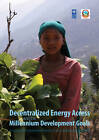 Decentralized Energy Access and the Millennium Development Goals: An Analysis of the Development Benefits of Micro Hydropower in Rural Nepal by Kamal Rijal, Gwenaelle Legros, Bahareh Seyedi (Paperback, 2011)