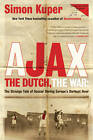 Ajax, the Dutch, the War: The Strange Tale of Soccer During Europe's Darkest Hour by Simon Kuper (Paperback, 2012)