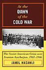 At the Dawn of the Cold War: The Soviet-American Crisis Over Iranian Azerbaijan, 1941-1946 by Jamil Hasanli (Hardback, 2006)