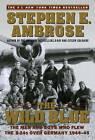 The Wild Blue: The Men and Boys Who Flew the B-24s over Germany 1944-45 by Stephen E. Ambrose (Paperback, 2002)