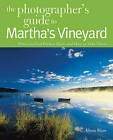 Photographing Martha's Vineyard: Where to Find Perfect Shots and How to Take Them by Alison Shaw (Paperback, 2011)