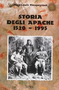 Storia degli apache (1520-1995) Rieupeyrout Jean-Louis Xenia ed,
