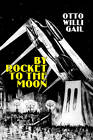By Rocket to the Moon by Otto Willi Gail (Paperback, 2011)