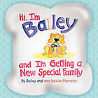 Hi I'm Bailey and I'm Getting A New Special Family by Bailey and Ann Devine Ferreira (Paperback, 2011)