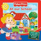 Fisher-Price At Our School: Come with Us and Learn All About School! by Fisher-Price (Board book, 2011)
