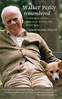 Walker Percy Remembered: A Portrait in the Words of Those Who Knew Him by David Horace Harwell (Paperback, 2010)