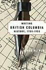 Writing British Columbia History, 1784-1958 by Chad Reimer (Paperback, 2010)