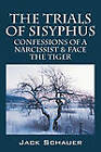 The Trials of Sisyphus: Confessions of a Narcissist & Face the Tiger by Jack Schauer (Paperback / softback, 2009)