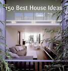 150 Best House Ideas by Ana G. Canizares (Hardback, 2005)