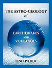 The Astro-Geology of Earthquakes and Volcanoes by Lind Weber (Paperback, 2011)