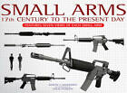 Small Arms: Features Seven Views of Each Small Arm by Martin J. Dougherty (Hardback, 2011)