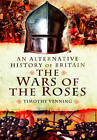An Alternative History of Britain: The War of the Roses by Timothy Venning (Hardback, 2013)