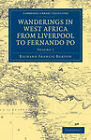 Wanderings in West Africa from Liverpool to Fernando Po: By a F.R.G.S by Sir Richard Francis Burton (Paperback, 2011)