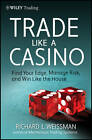 The Trade Like a Casino: Find Your Edge, Manage Risk, and Win Like the House by Richard L. Weissman (Hardback, 2011)