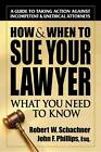 How & When to Sue Your Lawyer: What You Need to Know by Robert W. Schachner, John F Phillips (Paperback, 2004)
