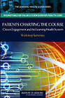 Patients Charting the Course: Citizen Engagement and the Learning Health System: Workshop Summary by Roundtable on Value & Science-Driven Health Care, Institute of Medicine, The Learning Health System Series (Paperback, 2011)