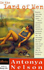 In the Land of Men: Stories by Antonya Nelson (Paperback, 1999)