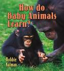 How Do Baby Animals Learn? by Bobbie Kalman (Paperback, 2012)