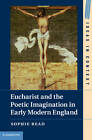 Eucharist and the Poetic Imagination in Early Modern England by Sophie Read (Hardback, 2013)