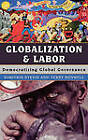 Globalization and Labor: Democratizing Global Governance by Terry Boswell, Dimitris Stevis (Hardback, 2007)