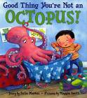Good Thing You're Not an Octopus by Julie Markes (Hardback, 2002)