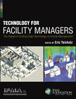 Technology for Facility Managers: The Impact of Cutting-Edge Technology on Facility Management by IFMA (Hardback, 2012)