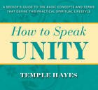 How to Speak Unity: A Seeker's Guide to the Basic Concepts and Terms That Define This Practical Spiritual Lifestyle by Temple Hayes (Paperback, 2012)