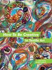 How to be Creative in Textile Art by Julia Triston, Rachel Lombard (Paperback, 2011)