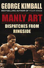 Manly Art: Dispatches From Ringside by George Kimball (Paperback, 2011)