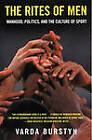 The Rites of Men: Manhood, Politics and the Culture of Sport by Varda Burstyn (Paperback, 1999)