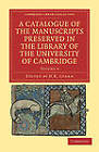 A Catalogue of the Manuscripts Preserved in the Library of the University of Cambridge by Cambridge Library Collection (Paperback, 2011)