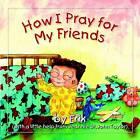 How I Pray for My Friends by Jeannie St John Taylor (Hardback, 2006)
