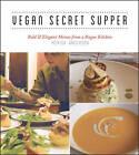 Vegan Secret Supper: Bold & Elegant Menus from a Rogue Kitchen by Merida Anderson (Paperback, 2013)