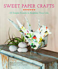 Sweet Paper Crafts: 25 Simple Projects to Brighten Your Life by Mollie Greene (Paperback, 2013)