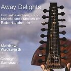 Robert Johnson - Away Delights: Lute Solos and Songs from Shakespeare's England by (2004)