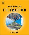 Principles of Filtration by Chi Tien (Hardback, 2012)