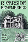 Riverside Remembered by Wallace Neal Briggs (Hardback, 1992)