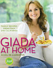 Giada at Home: Family Recipes from Italy and California by Giada De Laurentiis (Hardback, 2010)