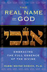 The Real Name of God: Embracing the Full Essence of the Divine by Wayne Dosick (Hardback, 2012)