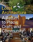 Local Architecture: A Return to Place, Craft, and Community by Brian Mackay-Lyons (Hardback, 2013)