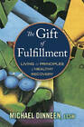 The Gift of Fulfillment: Living the Principles of Healthy Recovery by Michael Dinneen (Paperback, 2013)