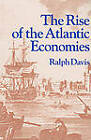 The Rise of the Atlantic Economies by Ralph Davis (Paperback, 1973)