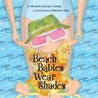 Beach Babies Wear Shades by Michelle Sinclair Colman, Nathalie Dion (Board book, 2007)