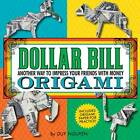 Dollar Bill Origami: Another Way to Impress Your Friends with Money by Duy Nguyen (Mixed media product, 2012)