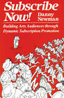 Subscribe Now!: Building Arts Audiences Through Dynamic Subscription Promotion by Danny Newman (Paperback, 1989)