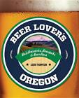 Beer Lover's Oregon by Logan Thompson (Paperback, 2013)