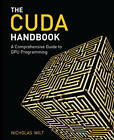 The CUDA Handbook: A Comprehensive Guide to GPU Programming by Nicholas Wilt (Paperback, 2013)