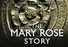 The Mary Rose Story by John Christopher (Hardback, 2012)
